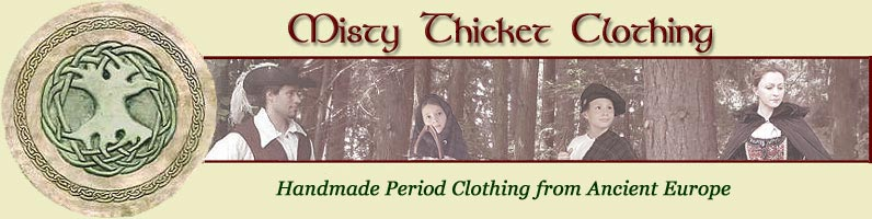 Search the Misty Thicket For the Highest Quality Hand Crafted Celtic, Medieval, Renaissance Period Clothing and Costumes!!!